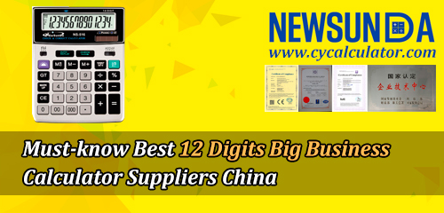 Must-know-Best-12-Digits-Big-Business-Calculator-Suppliers-China-NEWSUNDA
